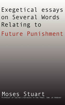 Exegetical Essays on Several Words Relating to Future Punishment (Paperback)