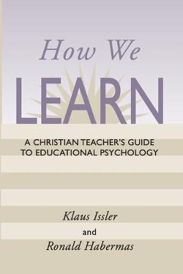How We Learn: A Christian Teacher's Guide to Educational Psychology (Paperback)