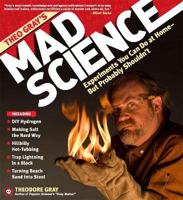Theo Gray's Mad Science: Experiments You Can do at Home - But Probably Shouldn't (Hardback)