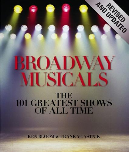 Broadway Musicals, Revised And Updated: The 101 Greatest Shows of All Time (Hardback)