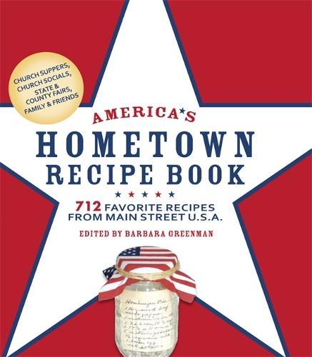 America's Hometown Recipe Book: 712 Favorite Recipes from Main Street U.S.A. (Hardback)