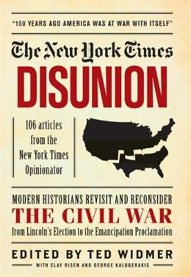 New York Times: Disunion: Modern Historians Revisit and Reconsider the Civil War from Lincoln's Election to the Emancipation Proclamation (Hardback)