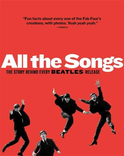 All The Songs: The Story Behind Every Beatles Release - All the Songs (Hardback)