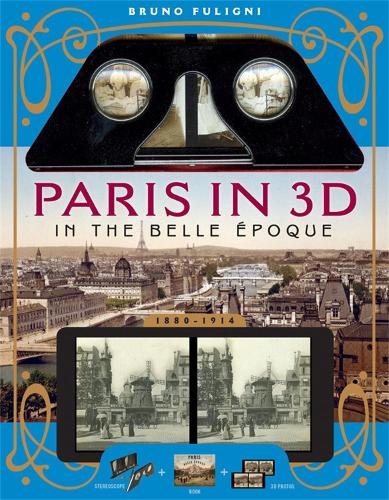 Paris in 3D in the Belle Epoque: A Book Plus Steroeoscopic Viewer and 34 3D Photos (Paperback)