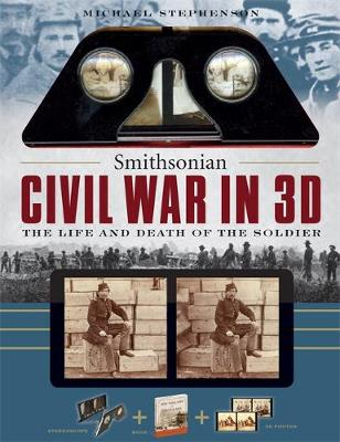 Smithsonian Civil War In 3D: A Book Plus Steroeoscopic Viewer and 35 3D Photos - The Life and Death of the Solider (Paperback)