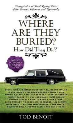 Where Are They Buried?: How Did They Die? Fitting Ends and Final Resting Places of the Famous, Infamous, and Noteworthy (Revised & Updated) (Paperback)
