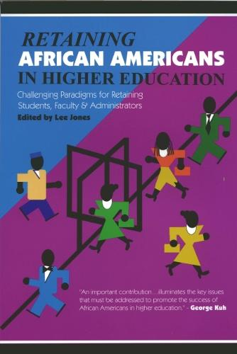 Retaining African Americans in Higher Education: Challenging Paradigms for Retaining Students, Faculty and Administrators (Paperback)