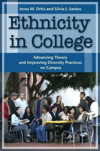Ethnicity in College: Advancing Theory and Improving Diversity Practices on Campus (Hardback)