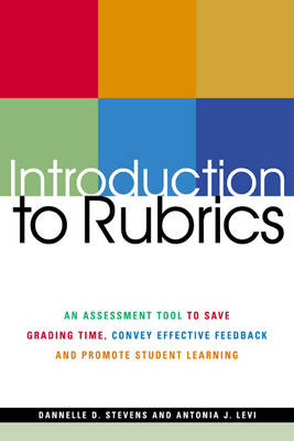 Introduction to Rubrics: An Assessment Tool to Save Grading Time, Convey Effective Feedback and Promote Student Learning (Paperback)
