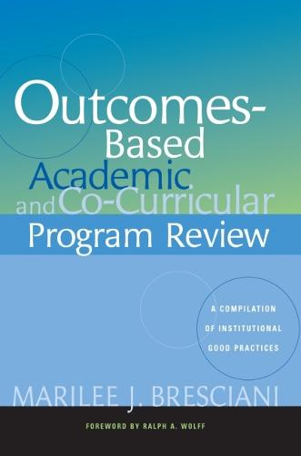 Outcomes-based Academic and Co-curricular Program Review: A Compilation of Institutional Good Practices (Paperback)