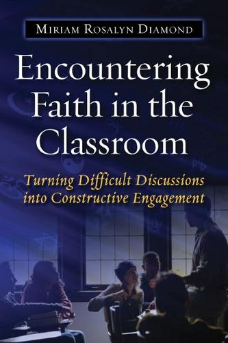Encountering Faith in the Classroom: Turning Difficult Discussions Into Constructive Engagement (Hardback)