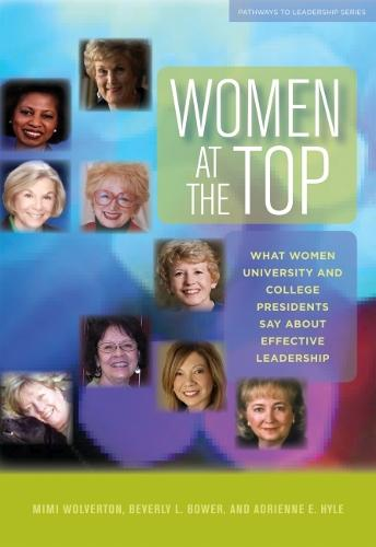 Women at the Top: What Women University and College Presidents Say about Effective Leadership - Pathways to Leadership (Hardback)