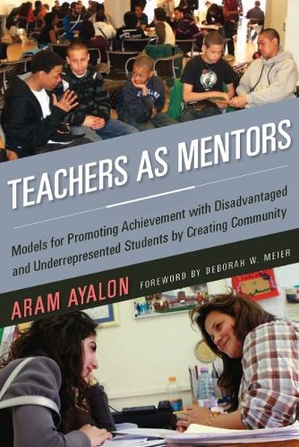 Teachers as Mentors: Models for Promoting Achievement with Disadvantaged and Underrepresented Students by Creating Community (Paperback)