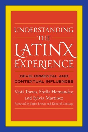 Understanding the Latinx Experience: Developmental and Contextual Influences (Paperback)
