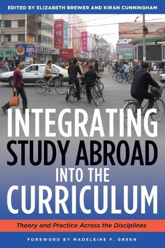 Integrating Study Abroad into the Curriculum: Theory and Practice Across the Disciplines (Paperback)