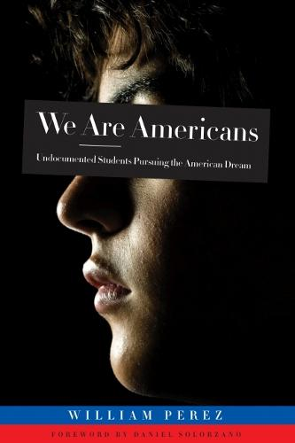 We are Americans: Undocumented Students Pursuing the American Dream (Paperback)