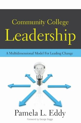 Community College Leadership: A Multidimensional Model for Leading Change (Paperback)