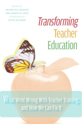Transforming Teacher Education: What Went Wrong with Teacher Training, and How We Can Fix it (Hardback)