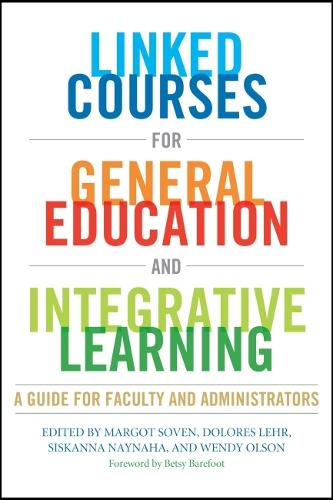 Linked Courses for General Education and Integrative Learning: A Guide for Faculty and Administrators (Hardback)