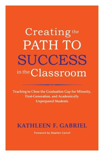 Creating the Path to Success in the Classroom: Teaching to Close the Graduation Gap for Minority, First-generation, and Academically Unprepared Students (Hardback)