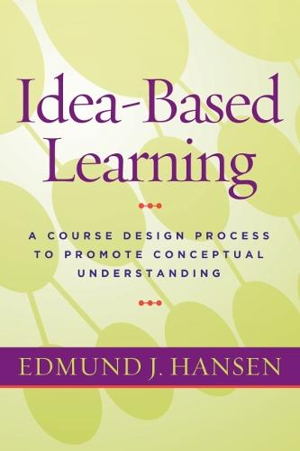 Idea-Based Learning: A Course Design Process to Promote Conceptual Understanding (Hardback)