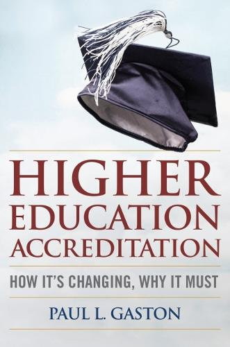 Higher Education Accreditation: How It's Changing, Why It Must (Hardback)