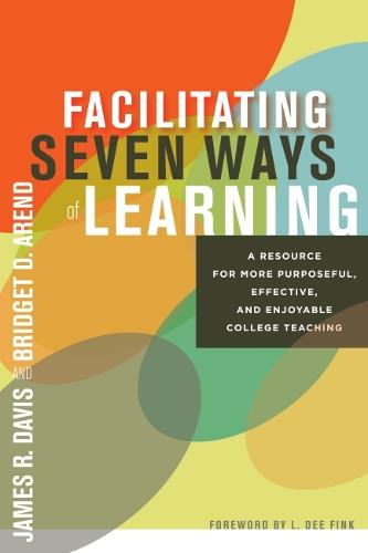Facilitating Seven Ways of Learning: More Purposeful, Effective and Enjoyable College Teaching (Paperback)