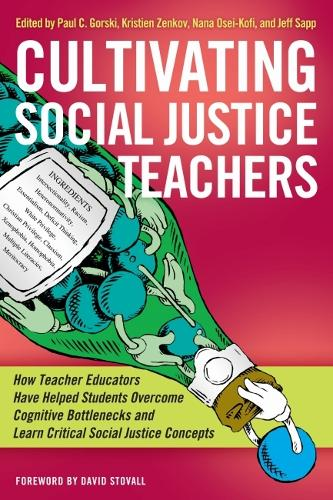 Cultivating Social Justice Teachers: How Teacher Educators Have Helped Students Overcome Cognitive Bottlenecks and Learn Critical Social Justice Concepts (Hardback)