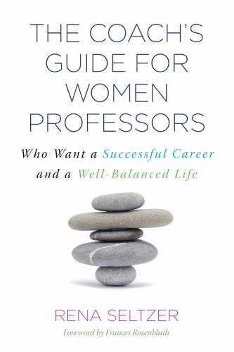 The Coach's Guide for Women Professors: Who Want a Successful Career and a Well-Balanced Life (Paperback)