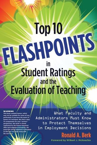 Top 10 Flashpoints in Student Ratings and the Evaluation of Teaching: What Faculty and Administrators Must Know to Protect Themselves in Employment Decisions (Paperback)
