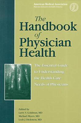 The Handbook of Physician Health: The Essential Guide to Understanding the Health Care Needs of Physicians (Paperback)