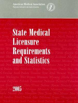 State Medical Licensure Requirements and Statistics 2005 (Paperback)