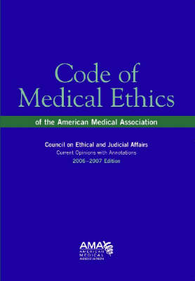 Code of Medical Ethics 2006-2007: Current Opinions with Annotations (Paperback)