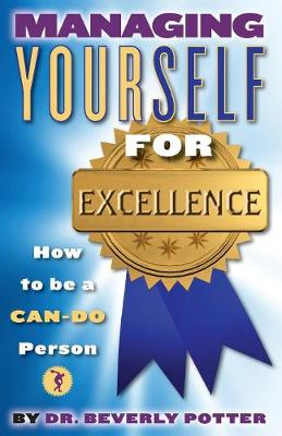 Managing Yourself for Excellence: How to Become a Can-Do Person (Paperback)