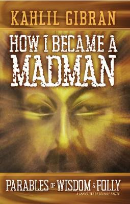 How I Became a Madman: Parables of Folly and Wisdom (Paperback)