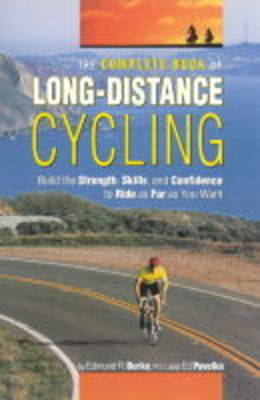 Complete Book of Long-Distance Cycling: Build the Strength, Skills, and Confidence to Ride as Far as You Want (Paperback)