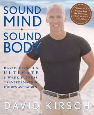 Sound Mind, Sound Body: David Kirsch's Ultimate 6 Week Fitness Transformation for Men and Women (Hardback)