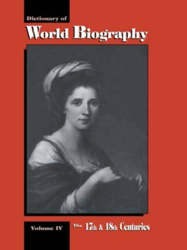 The 17th and 18th Centuries: Dictionary of World Biography, Volume 4 (Hardback)