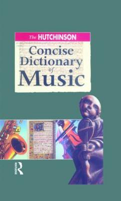 The Hutchinson Concise Dictionary of Music (Hardback)