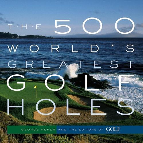 500 Worlds Greatest Golf Holes (Paperback)