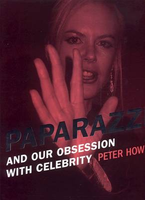Paparazzi: And Our Obsession with Celebrity (Paperback)
