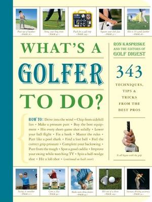 What's a Golfer to Do?: 363 Techniques, Tips, and Tricks to Get the Most Out of Your Game (Paperback)