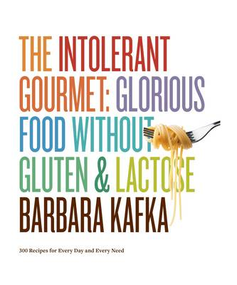 The Intolerant Gourmet Glorious Food without Gluten & Lactose (Hardback)