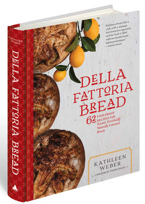 Della Fattoria Bread: 63 Foolproof Recipes for Yeasted, Enriched and Naturally Leavened Breads (Hardback)