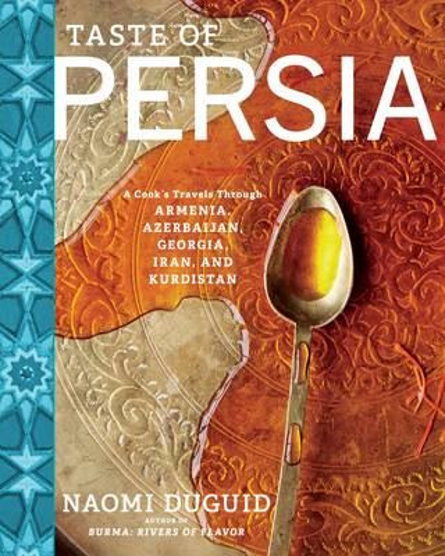Taste of Persia: A Cook's Travels Through Armenia, Azerbaijan, Georgia, Iran, and Kurdistan (Hardback)