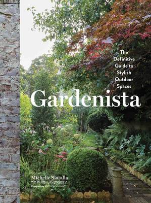 Gardenista: The Definitive Guide to Stylish Outdoor Spaces (Hardback)