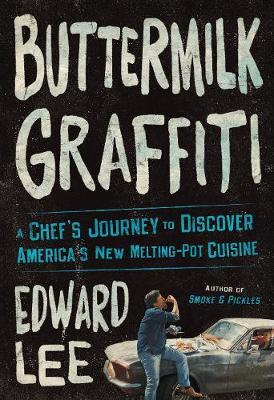 Buttermilk Graffiti: A Chef's Journey to Discover America's New Melting-Pot Cuisine (Hardback)