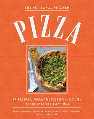 The New Artisanal Kitchen: Pizza: 27 Recipes, from the Essential Dough to the Tastiest Toppings (Hardback)