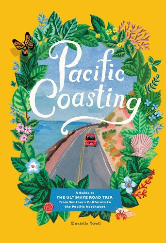 Pacific Coasting: A Guide to The Ultimate Road Trip, from Southern California to the Pacific Northwest (Hardback)