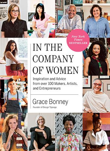 In the Company of Women: Inspiration and Advice from over 100 Makers, Artists, and Entrepreneurs (Paperback)